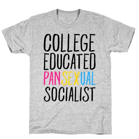 College Educated Pansexual Socialist Mens/Unisex T-Shirt