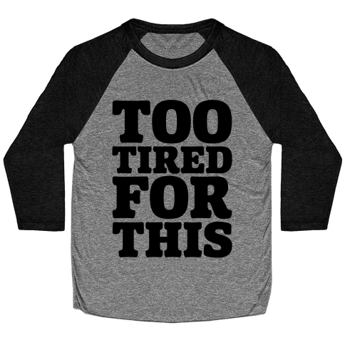 Too Tired For This Baseball Tee