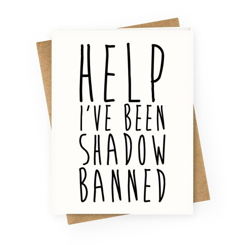 Help I've Been Shadow Banned Greeting Card