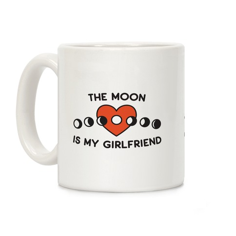 The Moon Is My Girlfriend Coffee Mug