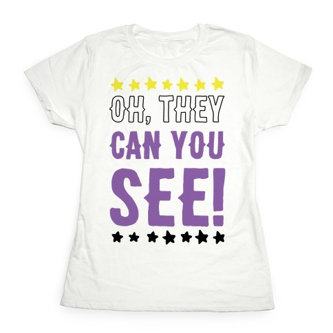Oh They Can You See Gender Non-Binary Womens T-Shirt