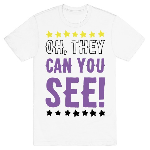 Oh They Can You See Gender Non-Binary T-Shirt