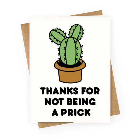 Thanks For Not Being A Prick Greeting Card