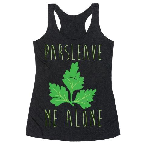 Parsleave Me Alone Parsley Pun White Print Racerback Tank Top