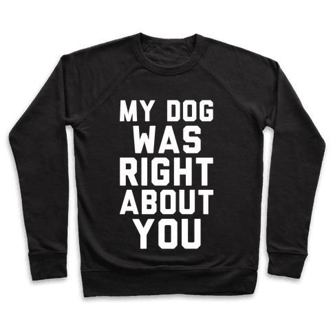 My Dog Was Right About You Pullover