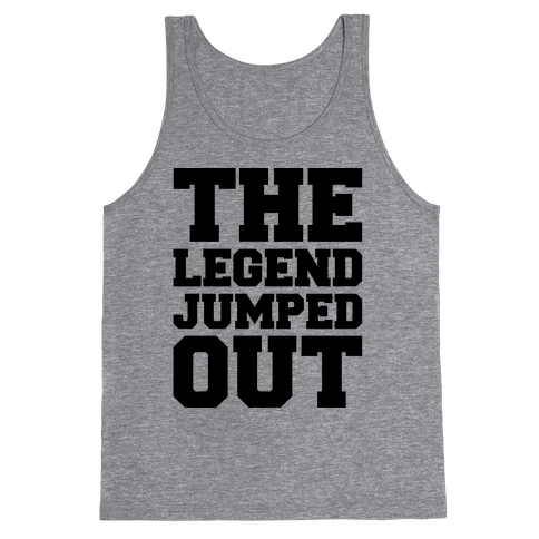 The Legend Jumped Out Parody Tank Top