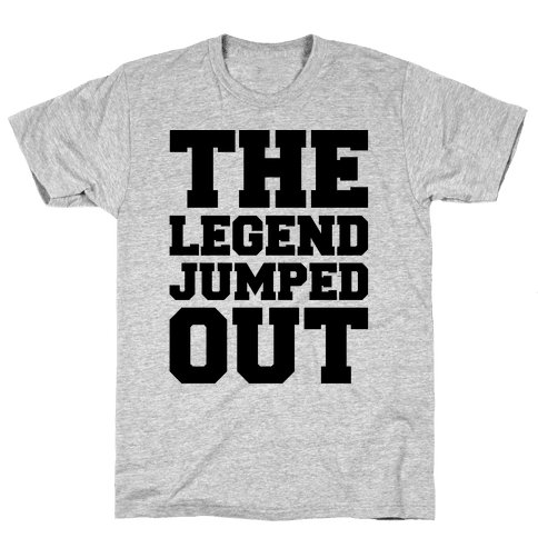 The Legend Jumped Out Parody Mens T-Shirt