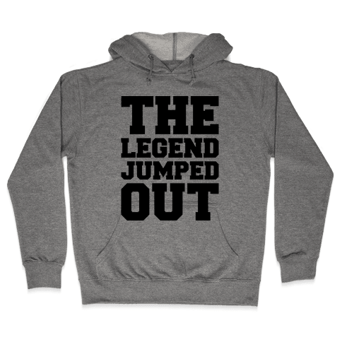 The Legend Jumped Out Parody Hooded Sweatshirt
