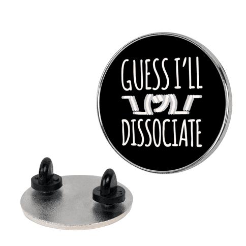 Guess I'll Dissociate  pin