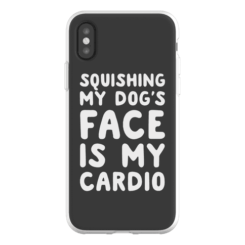 Squishing My Dog's Face Is My Cardio Phone Flexi-Case