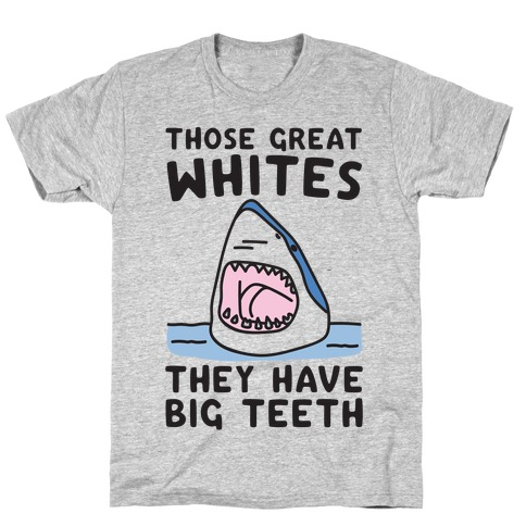 Those Great Whites They Have Big Teeth Mens T-Shirt