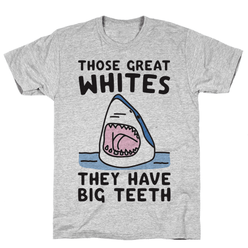 Those Great Whites They Have Big Teeth