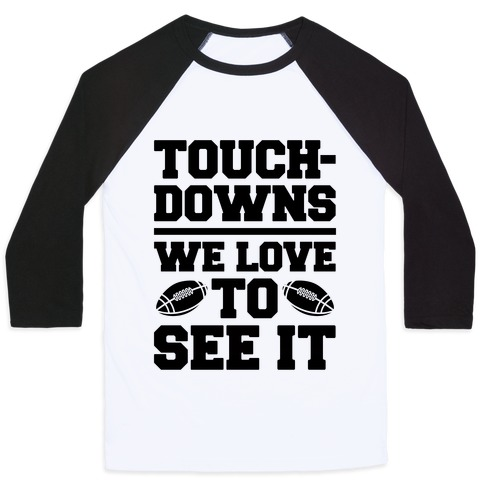 Touchdowns We Love To See It Baseball Tee