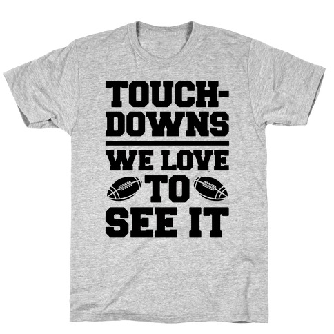 Touchdowns We Love To See It T-Shirt