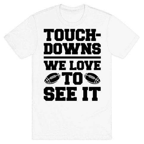 Touchdowns We Love To See It Mens/Unisex T-Shirt