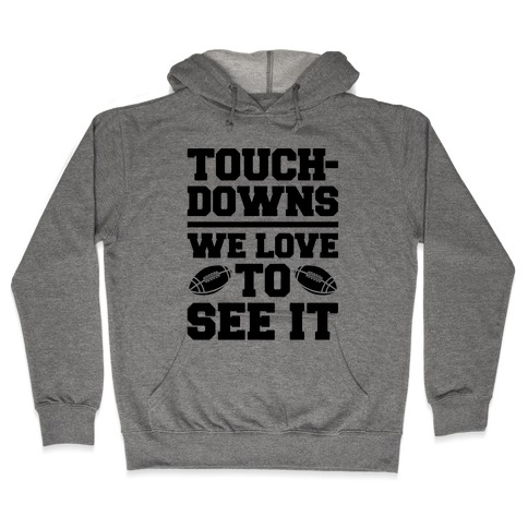 Touchdowns We Love To See It Hooded Sweatshirt