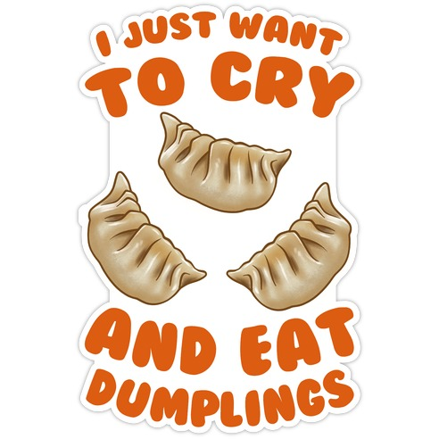 I Just Want To Cry And Eat Dumplings Die Cut Sticker