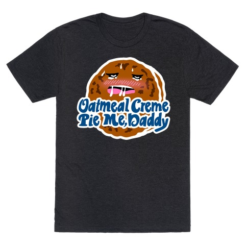 Oatmeal Creme Pie Me, Daddy T-Shirt