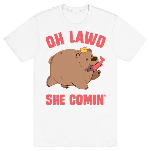 OH LAWD SHE COMIN' Bear T-Shirt