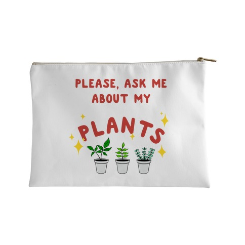 Please, Ask Me About My Plants Accessory Bag