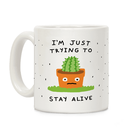 I'm Just Trying To Stay Alive Coffee Mug