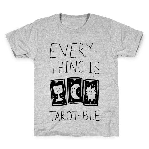 Everything Is Tarot-ble Kids T-Shirt