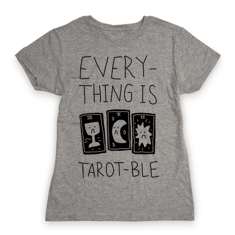 Everything Is Tarot-ble Womens T-Shirt