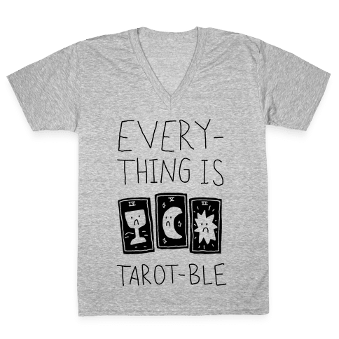 Everything Is Tarot-ble V-Neck Tee Shirt