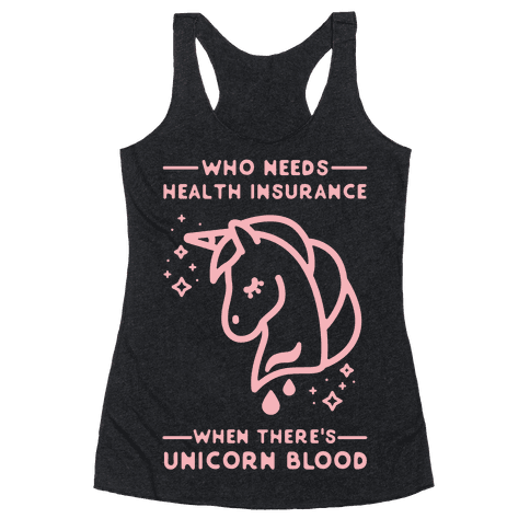 Who Needs Health Insurance When There's Unicorn Blood Racerback Tank Top