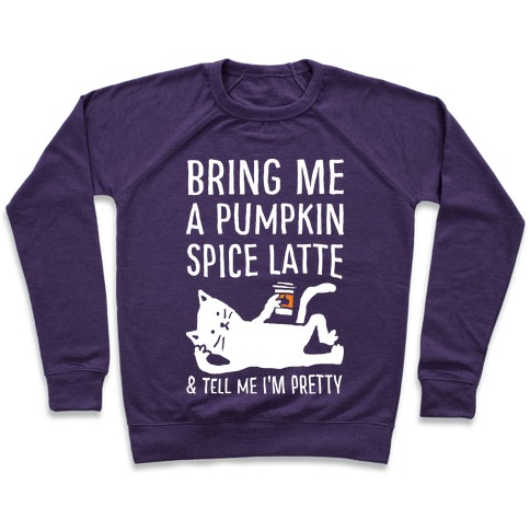Bring Me A Pumpkin Spice Latte And Tell Me I'm Pretty Cat Pullover