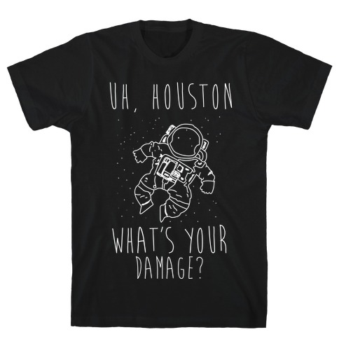 Uh Houston What's Your Damage? T-Shirt