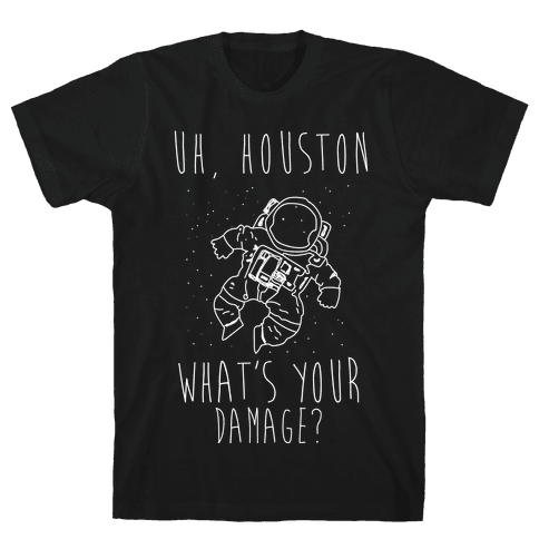 Uh Houston What's Your Damage? Mens T-Shirt