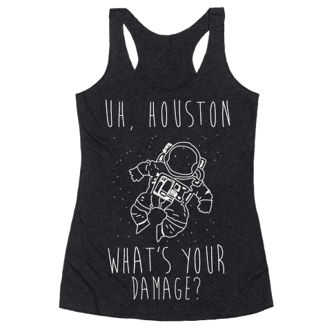 Uh Houston What's Your Damage? Racerback Tank Top