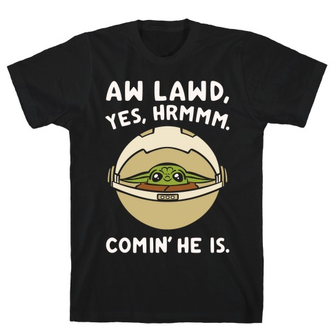 Aw Lawd He Comin' Baby Yoda Parody White Print T-Shirt