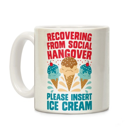 Recovering From Social Hangover, Please Insert Ice Cream Coffee Mug