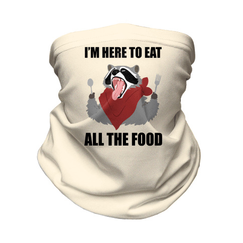 I'm Here To Eat All The Food Neck Gaiter