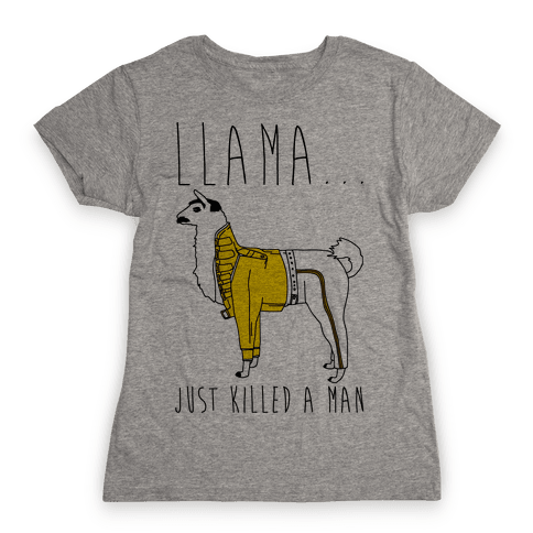 Llama Just Killed A Man Parody Womens T-Shirt