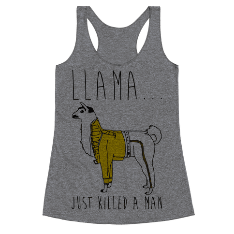Llama Just Killed A Man Parody Racerback Tank Top