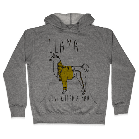 Llama Just Killed A Man Parody Hooded Sweatshirt