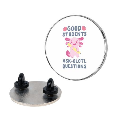 Good Students Ask-olotl Questions Pin