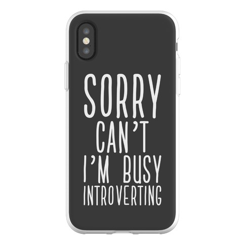 Sorry Can't I'm Busy Introverting Phone Flexi-Case
