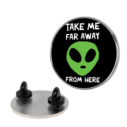 Take Me Far Away From Here pin