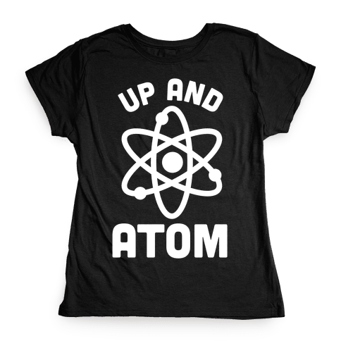 Up and Atom Womens T-Shirt