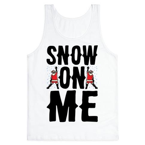 Snow On Me Parody Tank Top