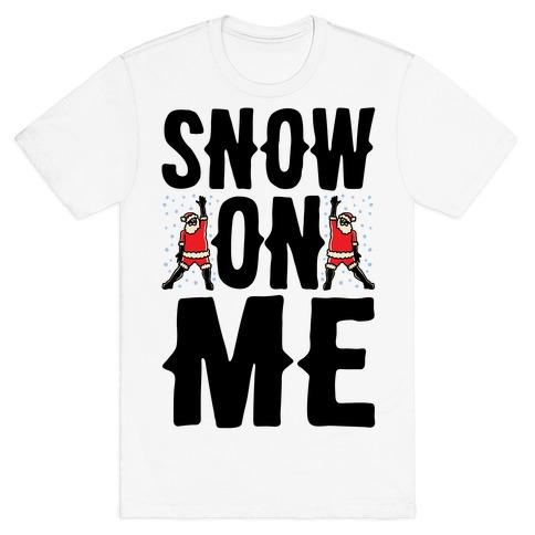 Snow On Me Parody T-Shirt
