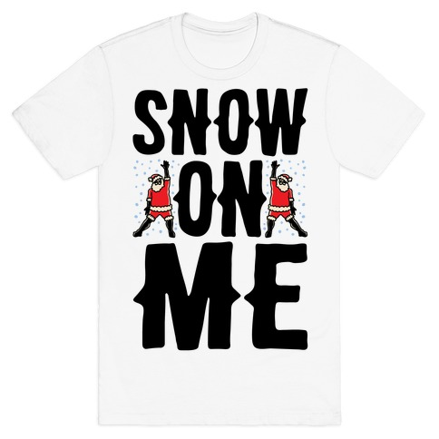 Snow On Me Parody T-Shirt