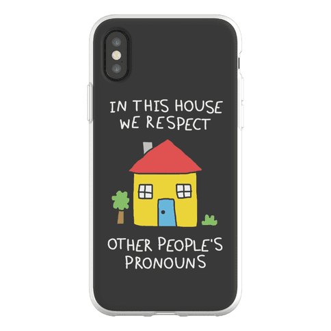 In This House We Respect Other People's Pronouns Phone Flexi-Case