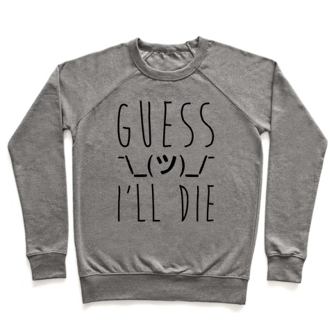 53f656ba5 Guess I'll Die Crewneck Sweatshirt | LookHUMAN