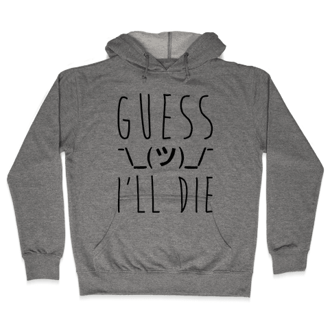 Guess I'll Die Hooded Sweatshirt