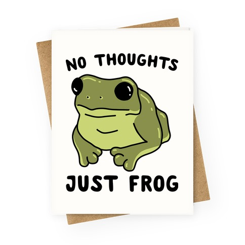 No Thoughts, Just Frog Greeting Card